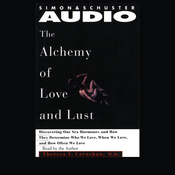 Alchemy of Love and Lust: Discover Our Sex Hormones & Determine Who We Love audiobook download