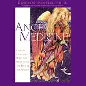 Angel Medicine: How to Heal the Body and Mind with the Help of Angels audiobook download