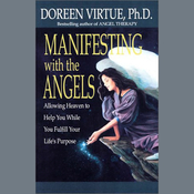 Manifesting with the Angels: Allowing Heaven to Help You While You Fulfill Your Life's Purpose audiobook download