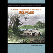 A Primary Source History of the Colony of Delaware (Unabridged) audiobook download