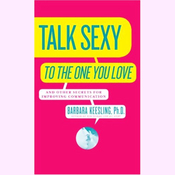 Talk Sexy to the One You Love (and Drive Each Other Wild in Bed) audiobook download