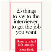 25 Things to Say to the Interviewer to Get the Job You Want (Unabridged) audiobook download