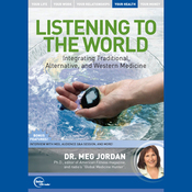 Listening to the World: Integrating Traditional, Alternative, and Western Medicine (Live) audiobook download