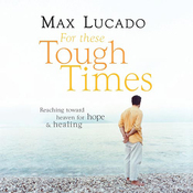 For These Tough Times: Reaching Toward Heaven for Hope & Healing (Unabridged) audiobook download