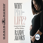 Why Pro-Life?: Caring for the Unborn and Their Mothers (Unabridged) audiobook download