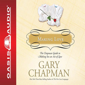 Making Love: The Chapman Guide to Making Sex an Act of Love (Marriage Saver) (Unabridged) audiobook download