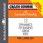 Crash Course on Successful Parenting: 13 Dynamics of Raising Great Kids (Unabridged) audiobook download