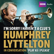 I'm Sorry I Haven't a Clue's Humphrey Lyttleton in Conversation: Play as I Please (Unabridged) audiobook download