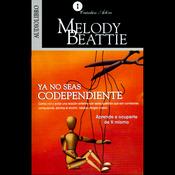 Ya No Seas Codependiente [Codependent No More]: Aprende a Ocuparte de Ti Mismo audiobook download