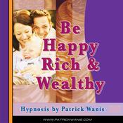 Be Happy, Rich & Wealthy (Unabridged) audiobook download