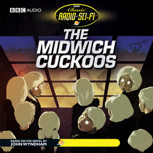 The-midwich-cuckoos-classic-radio-sci-fi-dramatised-audiobook