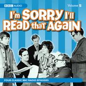 I'm Sorry I'll Read That Again: Volume Five audiobook download