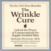The Wrinkle Cure: Unlock the Power of Cosmeceuticals for Supple, Youthful Skin audiobook download