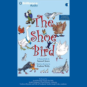 The Shoe Bird: A Musical Fable by Samuel Jones (Unabridged) audiobook download