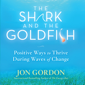 The Shark and the Goldfish: Positive Ways to Thrive During Waves of Change (Unabridged) audiobook download