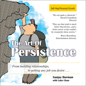 The Art of Persistence: From Building Relationships to Getting Any Job You Desire (Unabridged) audiobook download