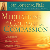 Meditations for Courage and Compassion: Developing Resilience in Turbulent Times (Unabridged) audiobook download