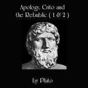 Apology, Crito, and The Republic, Books 1 and 2 (Unabridged) audiobook download