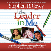 The Leader in Me: How Schools and Parents Around the World Are Inspiring Greatness, One Child At a Time audiobook download