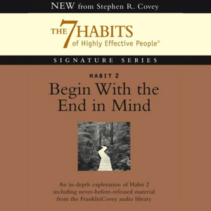 Begin-with-the-end-in-mind-habit-2-of-the-7-habits-of-highly-effective-people-audiobook