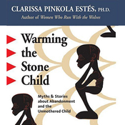 Warming the Stone Child: Myths and Stories about Abandonment and the Unmothered Child audiobook download