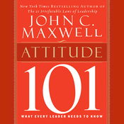 Attitude 101: What Every Leader Needs to Know: Maxwell's Leadership Series (Unabridged) audiobook download