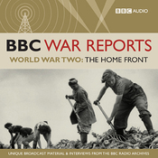 The BBC War Reports: The Second World War: The Home Front audiobook download