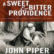 A Sweet & Bitter Providence: Sex, Race, and the Sovereignty of God (Unabridged) audiobook download