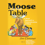 Moose on the Table: A Novel Approach to Communications @ Work (Unabridged) audiobook download