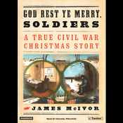God Rest Ye Merry, Soldiers: A True Civil War Christmas Story (Unabridged) audiobook download
