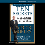 Ten Secrets for the Man in the Mirror: Startling Ideas About True Happiness audiobook download