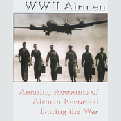 WWII Airmen: Amazing Accounts of Airmen Recorded During the War (Unabridged) audiobook download
