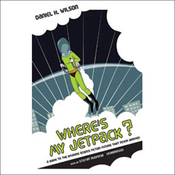 Where's My Jetpack?: A Guide to the Amazing Science Fiction Future That Never Arrived (Unabridged) audiobook download