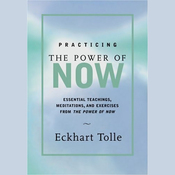 Practicing the Power of Now: Teachings, Meditations, and Exercises from the Power of Now (Unabridged) audiobook download
