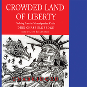 Crowded Land of Liberty: Solving America's Immigration Crisis (Unabridged) audiobook download