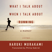 What I Talk about When I Talk about Running: A Memoir (Unabridged) audiobook download