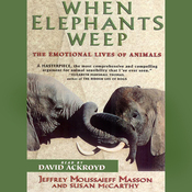 When Elephants Weep: The Emotional Lives of Animals audiobook download