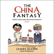 The China Fantasy: How Our Leaders Explain Away Chinese Repression (Unabridged) audiobook download