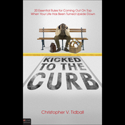 Kicked to the Curb: 20 Essential Rules for Coming on Top When Your Life is Turned Upside Down (Unabridged) audiobook download