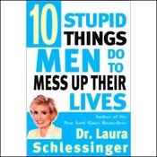 Ten Stupid Things Men Do to Mess Up Their Lives audiobook download