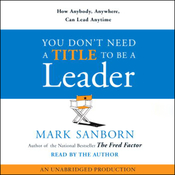 You Don't Need a Title to Be a Leader: How Anybody, Anywhere, Can Lead Anytime (Unabridged) audiobook download