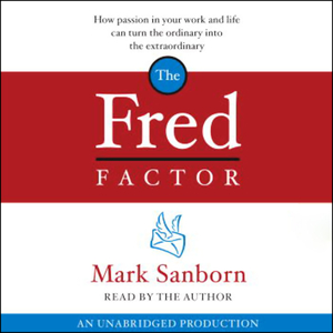 The-fred-factor-how-passion-in-your-work-and-life-can-turn-the-ordinary-into-the-extraordinary-unabridged-audiobook