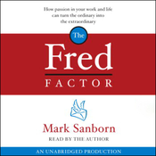The Fred Factor: How Passion in Your Work and Life Can Turn the Ordinary into the Extraordinary (Unabridged) audiobook download