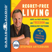 Regret-Free Living: Hope for Past Mistakes and Freedom from Unhealthy Patterns (Unabridged) audiobook download