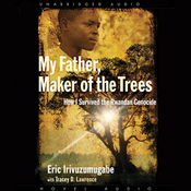 My Father, Maker of the Trees: How I Survived the Rwandan Genocide (Unabridged) audiobook download
