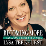 Becoming More Than a Good Bible Study Girl: Living the Faith after Bible Class Is Over (Unabridged) audiobook download