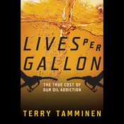 Lives Per Gallon: The True Cost of Our Oil Addiction (Unabridged) audiobook download