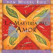 La Maestria del Amor [The Master of Love]: Una guia practica para el arte de las relaciones audiobook download