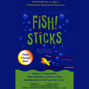 Fish! Sticks: A Remarkable Way to Adapt to Changing Times and Keep Your Work Fresh (Unabridged) audiobook download