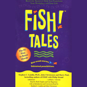 Fish! Tales: Real-Life Stories to Help You Transform Your Workplace and Your Life audiobook download